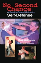 No Second Chance: A Reality-Based Guide to Self-Defense by Mark Hatmaker
