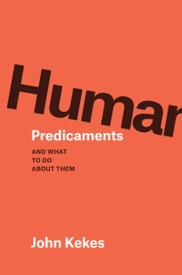 Human Predicaments: And What to Do about Them