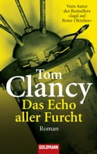 Das Echo aller Furcht: Thriller by Tom Clancy
