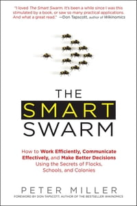 The Smart Swarm: How to Work Efficiently, Communicate Effectively, and Make Better Decisions Usin g…
