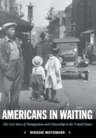 Americans in Waiting: The Lost Story of Immigration and Citizenship in the United States by Hiroshi Motomura
