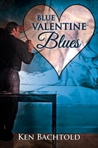 Blue Valentine Blues by Ken Bachtold