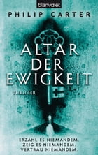 Altar der Ewigkeit: Thriller by Philip Carter