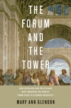 The Forum and the Tower: How Scholars and Politicians Have Imagined the World, from Plato to…