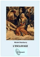 L'esclavage: De l'Orient à l'Occident by Michel Datcharry