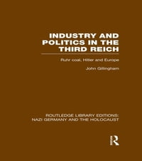 Industry and Politics in the Third Reich (RLE Nazi Germany & Holocaust): Ruhr Coal, Hitler and…