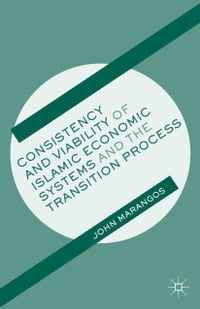 Consistency and Viability of Islamic Economic Systems and the Transition Process