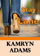 Stay In Your Lane: Know Yourself. Love Yourself. Live On Purpose. by Kamryn Adams