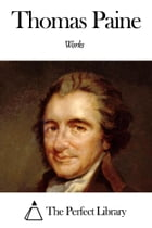 Works of Thomas Paine by Thomas Paine