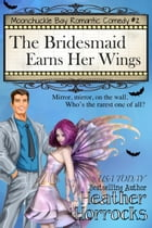 The Bridesmaid Earns Her Wings (Moonchuckle Bay Romantic Comedy #2) by Heather Horrocks