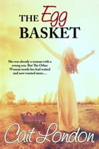 The Egg Basket: Baskets, #2 by Cait London