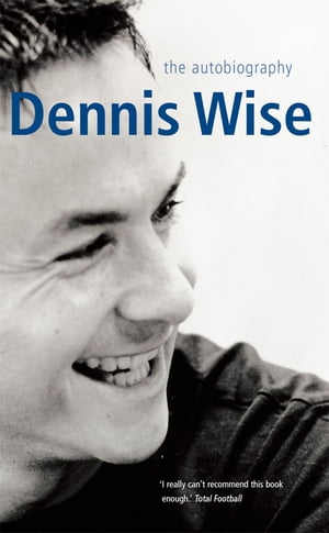 Dennis Wise: The Autobiography by Dennis Wise