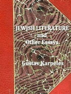 Jewish Literature and Other Essays by Gustav Karpeles