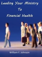 Leading Your Ministry to Financial Health by Bill Johnson