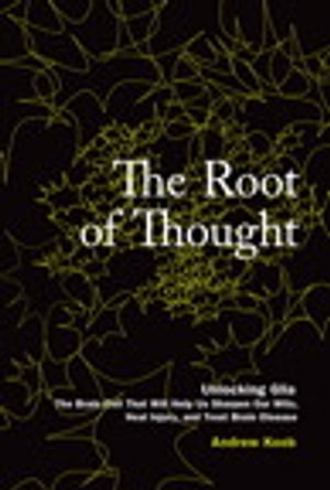 The Root of Thought: Unlocking Glia -- the Brain Cell That Will Help Us Sharpen Our Wits, Heal Injury, and Treat Brain Disease