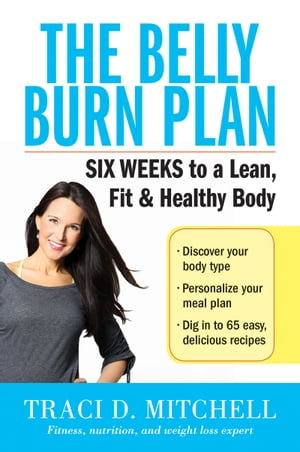 The Belly Burn Plan Six Weeks to a Lean,  Fit & Healthy Body