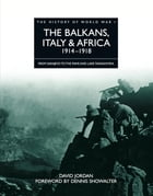 History of World War I: The Balkans, Italy & Africa 1914–1918: From Sarajevo to the Piave and Lake Tanganyika by David Jordan