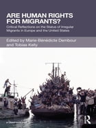 Are Human Rights for Migrants?: Critical Reflections on the Status of Irregular Migrants in Europe…