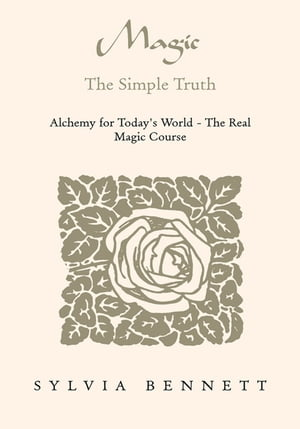 Magic...The Simple Truth: Alchemy for Today's World - the Real Magic Course