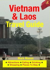 Vietnam & Laos Travel Guide: Attractions, Eating, Drinking, Shopping & Places To Stay