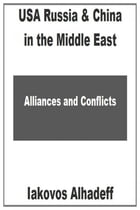 USA Russia & China in the Middle East: Alliances & Conflicts by Iakovos Alhadeff