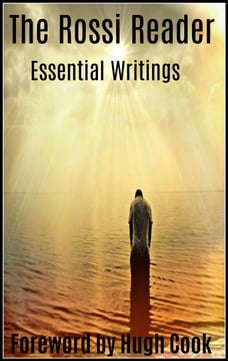 The Rossi Reader: Essential Writings: 1984 - 2018