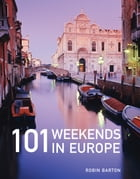 101 Weekends in Europe by Robin Barton