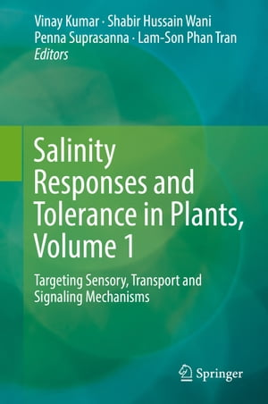 Salinity Responses and Tolerance in Plants, Volume 1: Targeting Sensory, Transport and Signaling Mechanisms