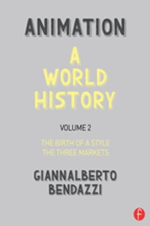 Animation: A World History Volume II: The Birth of a Style - The Three Markets