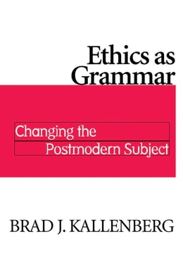 Book Ethics as Grammar: Changing the Postmodern Subject by Brad J. Kallenberg