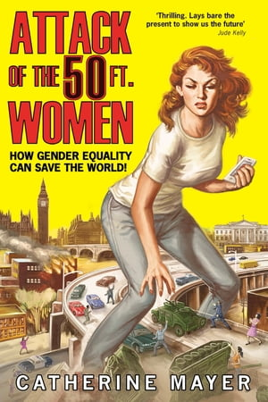 Attack of the Fifty Foot Women: How Gender Equality Can Save The World!