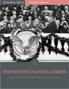 Inaugural Addresses: President Herbert Hoovers First Inaugural Address (Illustrated) by Herbert Hoover