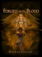 Forged with Blood by Maurice Lawless
