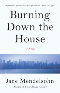 Burning Down the House: A novel
