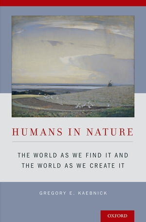 Humans in Nature The World As We Find It and the World As We Create It