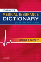 Fordney's Medical Insurance Dictionary for Billers and Coders - E-Book by Marilyn Fordney, CMA-AC