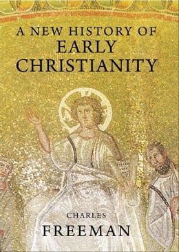 Book A New History of Early Christianity by Charles Freeman
