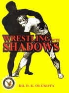 Wrestling with Shadows by Dr. D. K. Olukoya