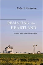 Remaking the Heartland: Middle America since the 1950s