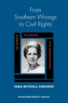 From Southern Wrongs to Civil Rights: The Memoir of a White Civil Rights Activist by Sara Mitchell Parsons