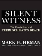 Silent Witness: The Untold Story of Terri Schiavo's Death by Mark Fuhrman