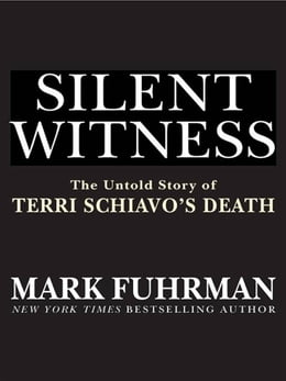 Book Silent Witness: The Untold Story of Terri Schiavo's Death by Mark Fuhrman