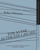 For As Far as the Eye Can See by Robert Melançon