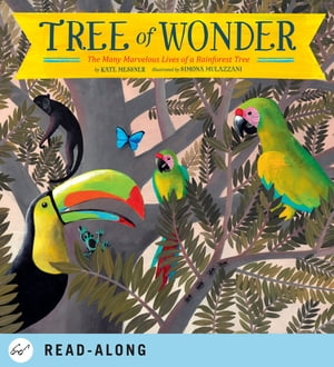 Tree of Wonder The Many Marvelous Lives of a Rainforest Tree