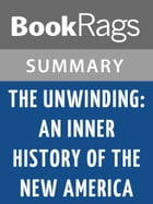 The Unwinding: An Inner History of the New America by George Packer l Summary & Study Guide by BookRags