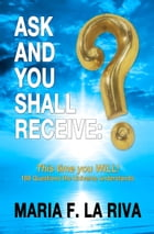 Ask and You Shall Receive: This Time you Will! by Maria F. La Riva