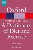 Food & Fitness: A Dictionary of Diet & Exercise by Michael Kent