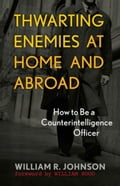 Thwarting Enemies at Home and Abroad: How to Be a Counterintelligence Officer Deal