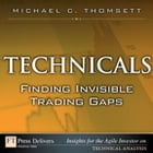 Technicals: Finding Invisible Trading Gaps by Michael C. Thomsett