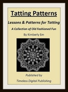 Tatting Patterns: Lessons & Patterns for Tatting with Illustrations by Kimberly Em